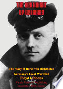 The Red Knight Of Germany   The Story Of Baron Von Richthofen  Germany   s Great War Bird  Illustrated Edition