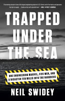 Trapped Under The Sea : a dark, airless, miles-long tunnel, hundreds of feet...