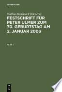 Festschrift für Peter Ulmer zum 70. Geburtstag am 2. Januar 2003