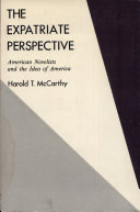 The Expatriate Perspective: American Novelists and the Idea of America