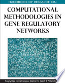 Handbook Of Research On Computational Methodologies In Gene Regulatory Networks : networks including structure discovery, learning, and optimization