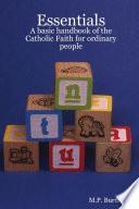 Essentials  A basic handbook of the Catholic Faith for ordinary people