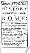 Roman stories: or, The history of the seven wise mistresses of Rome ... The three and twentieth edition. [The address to the reader signed: Tho. Howard.]