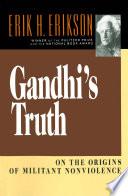 Gandhi's Truth: On the Origins of Militant Nonviolence