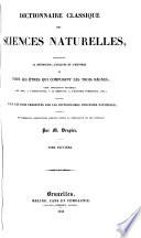 Dictionnaire classique des sciences naturelles  pr  sentant la d  finition  l analyse et l histoire de tous les   tres qui composent les trois r  gnes