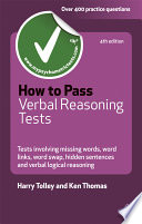 How to pass verbal reasoning tests [electronic resource] : tests involving missing words, word links, word swap, hidden sentences and verbal logical r