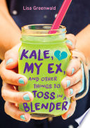 Kale  My Ex  and Other Things to Toss in a Blender Book PDF