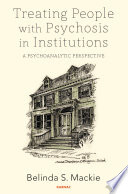 Treating People with Psychosis in Institutions Of Psychoanalytically Informed Hospitals And Provides A