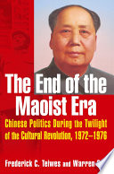 The End of the Maoist Era  Chinese Politics During the Twilight of the Cultural Revolution  1972 1976