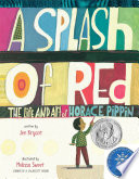 A Splash of Red  The Life and Art of Horace Pippin