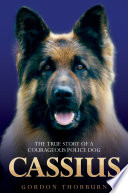 Cassius - The True Story of a Courageous Police Dog Became The Stuff Of Legend And The