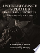 Intelligence Studies in Britain and the US: Historiography since 1945 Services Secrecy Has Never Stopped