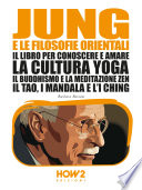 JUNG E LA FILOSOFIA ORIENTALE  Il libro per conoscere e amare la cultura Yoga  il Buddhismo e la Meditazione Zen  il Tao  i Mandala e l I Ching