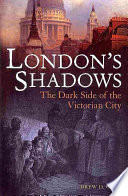 London's Shadows : the world had ever known. in the...