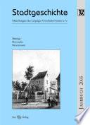 Stadtgeschichte. Mitteilungen des Leipziger Geschichtsvereins e.V.