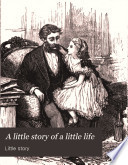 A Little Story Of A Little Life; Or, The Sunbeam : ...
