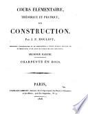 Cours élémentaire, théorique et pratique, de construction: ptie. Charpente en bois. Atlas (bound with text) 1828