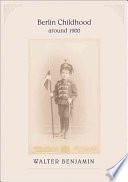 Berlin Childhood Around 1900 : his childhood in an upper-middle-class jewish...