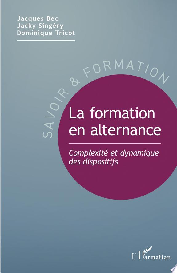 La formation en alternance : complexité et dynamique des dispositifs / Jacques Bec, Jacky Singéry et Dominique Tricot.- Paris : L'Harmattan , DL 2014, cop. 2014 (14-Condé-sur-Noireau : Impr. Corlet numérique)