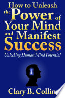 How to Unleash the Power of Your Mind and Manifest Success  Unlocking Human Mind Potential