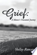 Grief  A Mama   s Unwanted Journey