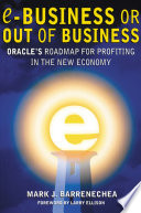 Ebusiness Or Out Of Business: Oracle's Roadmap For Profiting In The New Economy : business tells you how oracle,...