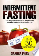 Intermittent Fasting The Beginner S Guide To Lose Weight Shed Fat And Live A Healthier Life