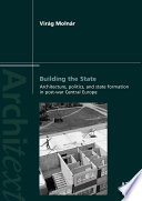 Building the State  Architecture  Politics  and State Formation in Postwar Central Europe