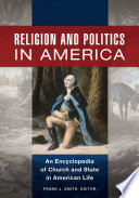 Religion and Politics in America  An Encyclopedia of Church and State in American Life  2 volumes