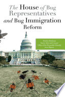 The House of Bug Representatives and Bug Immigration Reform