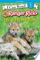 Ranger Rick I Wish I Was A Wolf