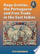 Hugo Grotius, the Portuguese, and Free Trade in the East Indies Content And Significance And What