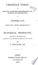 Christian Union  or  practical suggestions for promoting     brotherly love among the various denominations of Evangelical Protestants