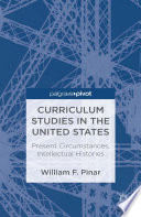 Curriculum Studies in the United States  Present Circumstances  Intellectual Histories