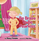 Be Brave To Be Fearless