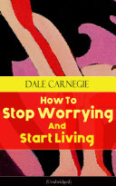 How To Stop Worrying And Start Living  Unabridged
