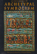 An Encyclopedia Of Archetypal Symbolism : and artifacts of the sacred traditions of the...