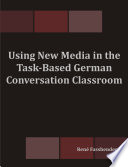 Using New Media in the Task-Based German Conversation Classroom