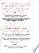 Dictionnaire complet François et Hollandois. Comprenant tous les mots de l'usage avoüez de l'Académie Françoise ... Compleet Fransch en Nederduitsch Woorden-Boek. Derde Druk ... vermeerderd