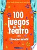 100 juegos de teatro en la educaci  n infantil