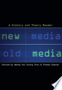 New Media, Old Media : cultural theorists examine new media against the background...
