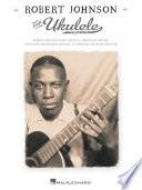 Robert Johnson for Ukulele  Songbook