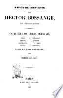 Catalogue des livres francais  grecs  latins  allemands  anglais  espagnols  italiens  portugais  orientaux Suivi de prix courants  Premier supplement Hector Bossange