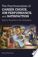 The Psychoanalysis of Career Choice  Job Performance  and Satisfaction