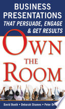 Own the Room  Business Presentations that Persuade  Engage  and Get Results