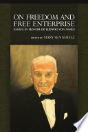 On Freedom and Free Enterprise  Essays in Honor of Ludwig von Mises