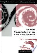 100 Jahre Frauenstudium an der Alma Mater Lipsiensis