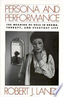 Persona and Performance: The Meaning of Role in Drama, Therapy, and Everyday Life