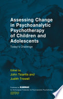 Assessing Change in Psychoanalytic Psychotherapy of Children and Adolescents Leading Clinical Researchers Who Have Been Looking