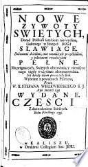 Nowe zywoty swiętych, Dotąd Polskim ięzykiem nie wydáne, Cudownego w Swiętych Boga sławiące